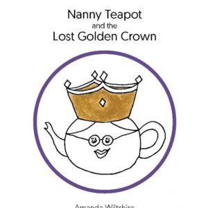 Amanda Wiltshire Childrens Book Nanny Teapot and the Lost Golden Crown